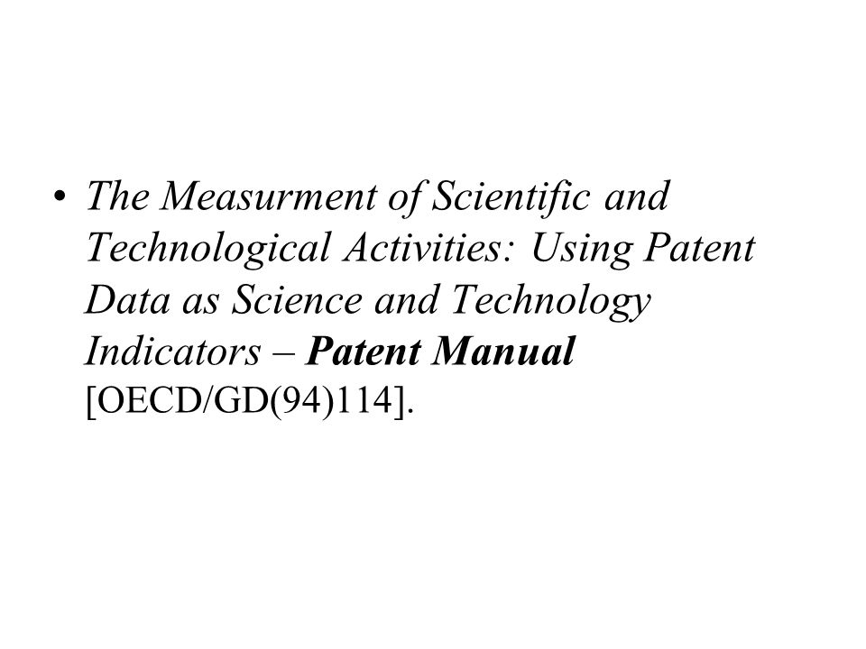 The Measurment of Scientific and Technological Activities: Using Patent Data as Science and Technology Indicators – Patent Manual [OECD/GD(94)114].